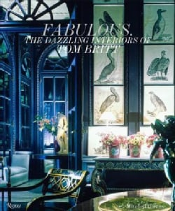 Fabulous!: The Dazzling Interiors of Tom Britt (Hardcover)