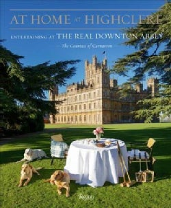 At Home at Highclere: Entertaining at the Real Downton Abbey (Hardcover)