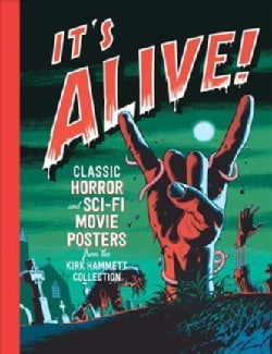 It's Alive!: Classic Horror and Sci-Fi Movie Posters from the Kirk Hammett Collection (Hardcover)