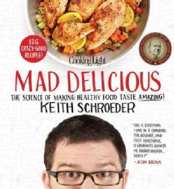 Cooking Light Mad Delicious: The Science of Making Healthy Food Taste Amazing (Hardcover)