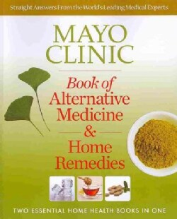 Mayo Clinic Book of Alternative Medicine & Home Remedies: Two Essential Home Health Books in One (Paperback)
