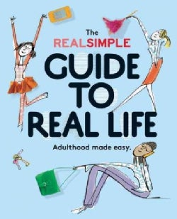 The Real Simple Guide to Real Life: Adulthood Made Easy (Paperback)