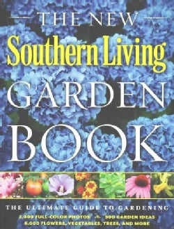 The New Southern Living Garden Book: The Ultimate Guide to Gardening (Paperback)