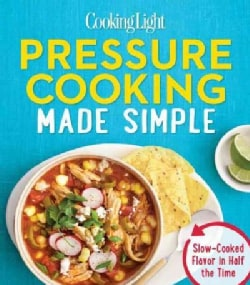Cooking Light Pressure Cooking Made Simple: Slow-Cooked Flavor in Half the Time (Paperback)