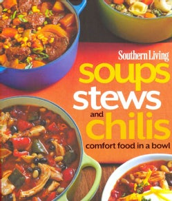 Southern Living Soups, Stews and Chilis: Comfort Food in a Bowl (Paperback)