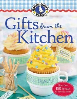 Gooseberry Patch Gifts from the Kitchen: More Than 150 Homemade Treats to Make & Share All Year Long (Paperback)