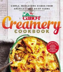 The Cabot Creamery Cookbook: Simple, Wholesome Dishes from America's Best Dairy Farms (Paperback)