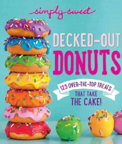 Simply Sweet Decked-Out Donuts: 125 Over-the-Top Treats That Take the Cake! (Paperback)