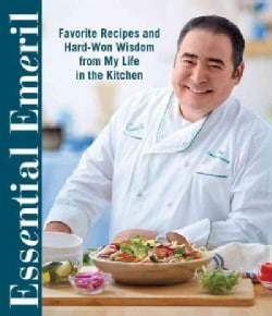 Essential Emeril: Favorite Recipes and Hard-Won Wisdom from a Life in the Kitchen (Hardcover)
