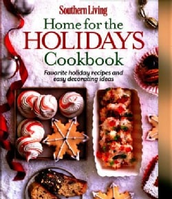 Southern Living Home for the Holidays Cookbook: Favorite Holiday Recipes and Easy Decorating Ideas (Hardcover)