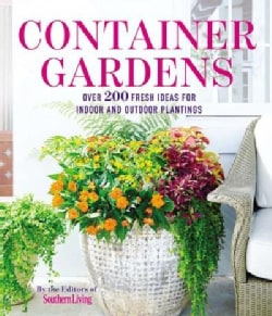 Container Gardens: Over 200 Fresh Ideas for Indoor and Outdoor Plantings (Paperback)