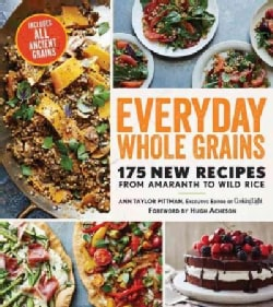 Everyday Whole Grains: 175 New Recipes from Amaranth to Wild Rice (Paperback)