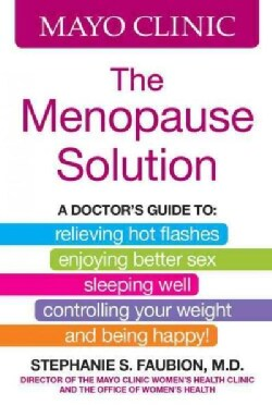 Mayo Clinic The Menopause Solution: A Doctor's Guide To: Relieving Hot Flashes, Enjoying Better Sex, Sleeping Wel... (Hardcover)