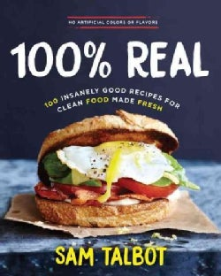 100% Real: 100 Insanely Good Recipes for Clean Food Made Fresh (Hardcover)