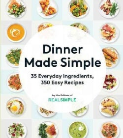 Dinner Made Simple: 35 Everyday Ingredients, 350 Easy Recipes (Paperback)