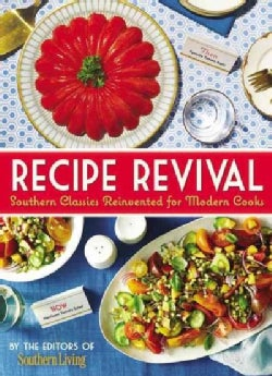 Southern Living Recipe Revival: Southern Classics Reinvented for Modern Cooks (Hardcover)