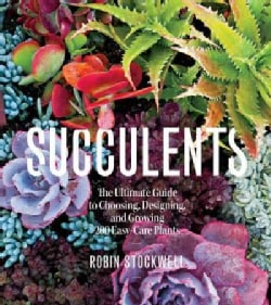 Succulents: The Ultimate Guide to Choosing, Designing, and Growing 200 Easy-Care Plants (Paperback)