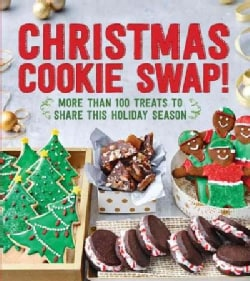 Christmas Cookie Swap!: More Than 100 Treats to Share This Holiday Season (Paperback)