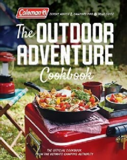 Coleman the Outdoor Adventure Cookbook: The Official Cookbook from the Ultimate Camping Authority (Paperback)