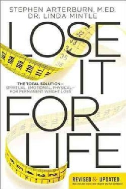 Lose It for Life: The Total Solution--Spiritual, Emotional, Physical--for Permanent Weight Loss (Paperback)
