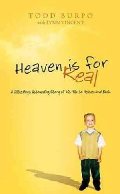 Heaven Is for Real: A Little Boy's Astounding Story of His Trip to Heaven and Back (Hardcover)