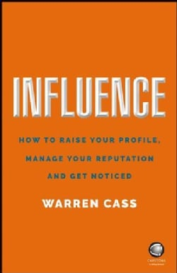 Influence: How to Raise Your Profile, Manage Your Reputation and Get Noticed (Paperback)