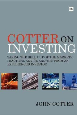 Cotter on Investing: Taking The Bull Out of The Markets- Practical Advice and Tips From an Experienced Investor (Paperback)
