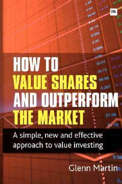 How to Value Shares and Outperform the Market: A Simple, New and Effective Approach to Value Investing (Paperback)