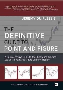 The Definitive Guide to Point and Figure: A Comprehensive Guide to the Theory and Practical Use of the Point and ... (Hardcover)