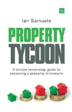 Property Tycoon: A Simple Seven-step Guide to Becoming a Property Millionaire (Paperback)