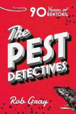 The Pest Detectives: The Definitive Guide to Rentokil (Hardcover)