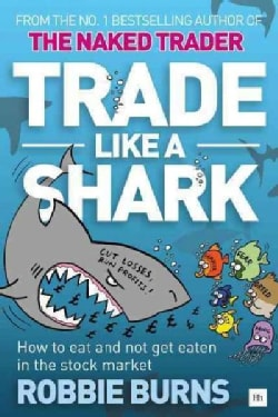 Trade Like a Shark: How to eat and not get eaten in the stock market (Paperback)