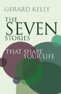 The Seven Stories That Shape Your Life: Connect With Your Purpose (Paperback)