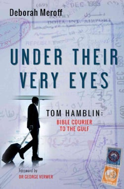 Under Their Very Eyes: Tom Hamblin, Bible Courier to the Gulf (Paperback)