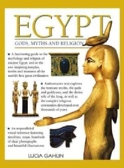 Egypt: Gods, Myths and Religion: A Fascinating Guide to the Mythology and Religion of Ancient Egypt, and to the A... (Paperback)