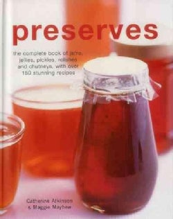 Preserves: The Complete Book of Jams, Jellies, Pickles, Relishes and Chutneys, With over 150 Stunning Recipes (Hardcover)