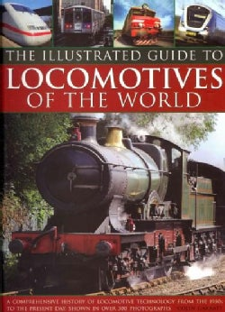 The Illustrated Guide To Locomotives Of The World: A Comprehensive History of Locomotive Technology From The 1950... (Hardcover)