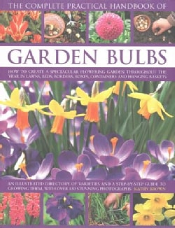 The Complete Practical Handbook of Garden Bulbs: How to Create a Spectacular Flowering Garden Throughout the Year... (Hardcover)