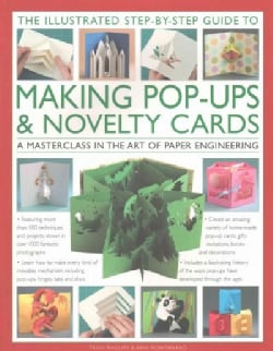 The Illustrated Step-by-Step Guide to Making Pop-Ups & Novelty Cards: A How-To Guide to the Art of Paper Engineering (Paperback)