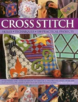 Cross Stitch: Skills, Techniques, 150 Practical Projects (Hardcover)