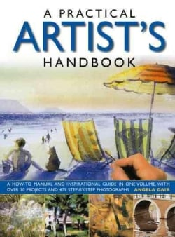 A Practical Artist's Handbook: A How-to Manual and Inspirational Guide in One Volume, With over 30 Projects and 4... (Paperback)