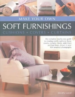 Make Your Own Soft Furnishings: Cushions, Covers, Curtains: The Complete Step-by-Step Guide to Creating Stylish C... (Hardcover)