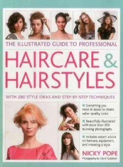 The Professional's Illustrated Guide to Professional Haircare & Hairstyles: With 280 Style Ideas and Step-by-Step... (Hardcover)