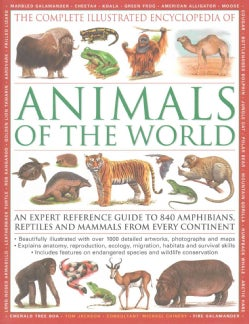 The Illustrated Encyclopedia of Animals of the World: An Expert Reference Guide to 840 Amphibians, Reptiles and M... (Hardcover)