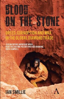 Blood on the Stone: Greed, Corruption and War in the Global Diamond Trade (Paperback)