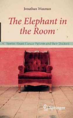 The Elephant in the Room: Stories About Cancer Patients and Their Doctors (Paperback)