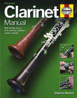 Clarinet Manual: How to Buy, Set Up and Maintain a Boehm System Clarinet (Hardcover)