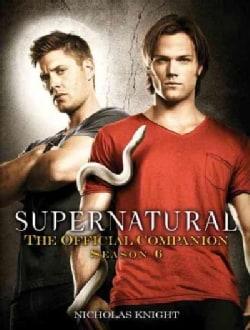 Supernatural: The Official Companion Season 6 (Paperback)