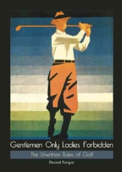Gentlemen Only Ladies Forbidden: The Unwritten Rules of Golf (Hardcover)