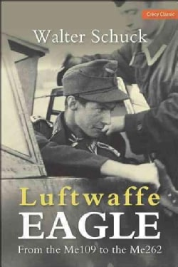 Luftwaffe Eagle: From the Me 109 to the Me 262 (Paperback)